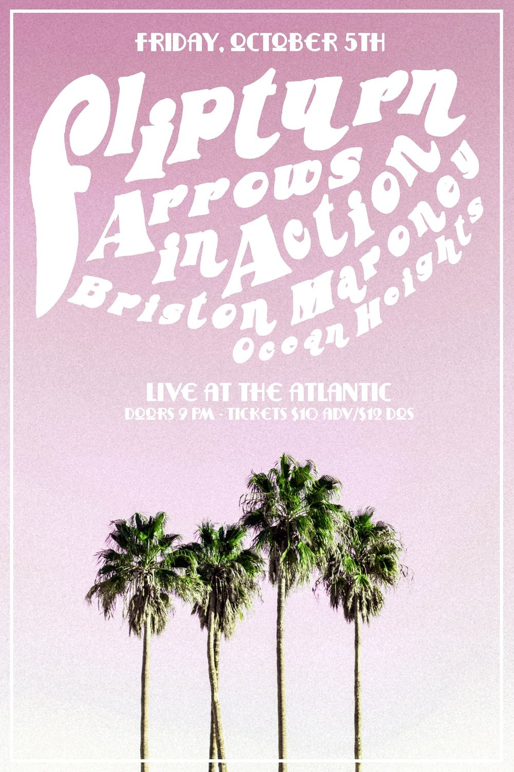 Friday, Oct 5th   flipturn  returns to The Atlantic  with guests:  Arrows In Action   Briston Maroney Music  (TN)   Ocean Heights  (NJ)   Doors open at 9pm, show starts at 9:30pm   $10adv/$12dos  Make sure and buy your tickets in advance!   Buy Tickets