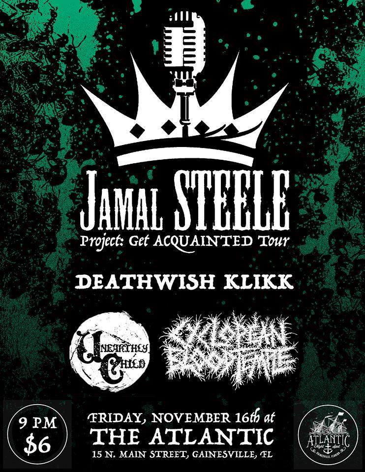Hip-hop and metal show!   Jamal STEELE  (Panama City) One of the best MCs in Florida currently!  Check out his new EP:  https://soundcloud.com/jamalsteele/sets/the-triumphant-journey-ep-1    Unearthly Child  (Jacksonville) Stoner metal hot from the East coast  https://unearthlychild.bandcamp.com/   Featuring your hometown bois: Deathwish Klikk  Cyclopean Blood Temple.   Show at 10 p.m. $6 bux