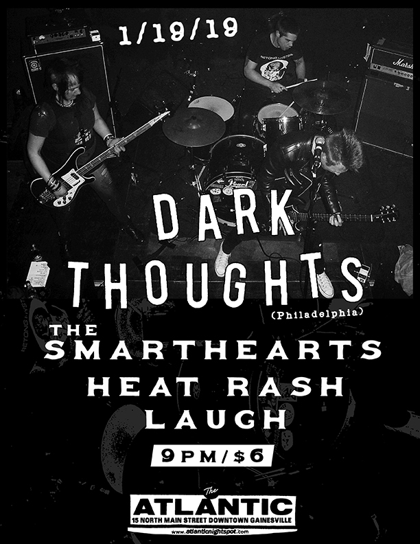 Saturday, January 19th  Motorbreath GVL  Presents:  Dark Thoughts (Philly) |  dark-thoughts.bandcamp.com   The Smarthearts (Philly) |  thesmarthearts.bandcamp.com   Heat Rash  Laugh  9pm, $6