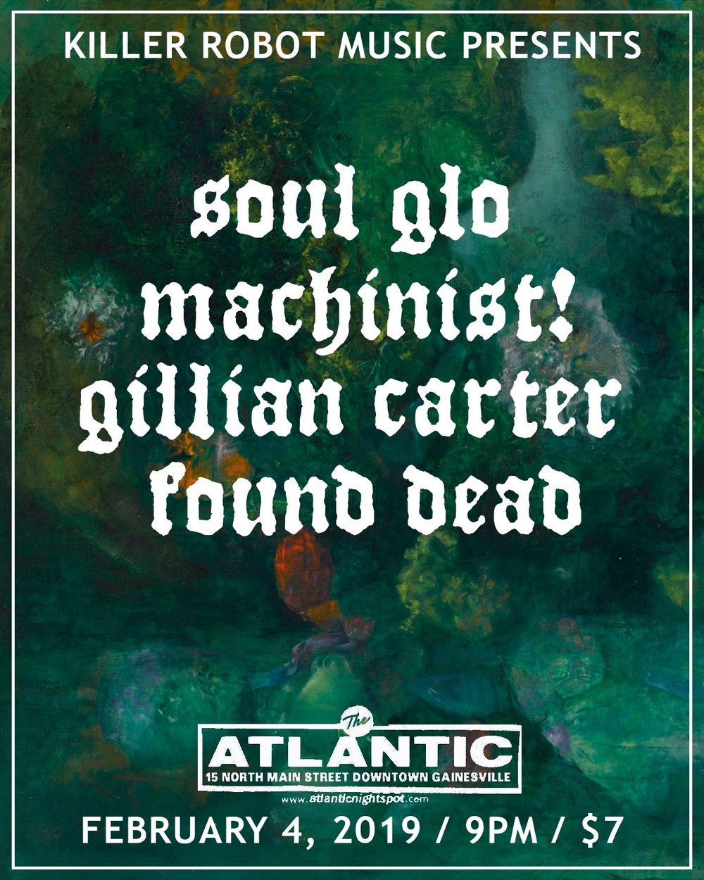 KILLER ROBOT MUSIC PRESENTS:  Soul Glo (Philadelphia, PA) Machinist! (Valdosta, GA) Gillian Carter (Palm Bay, FL) Found Dead  2/4/19 The Atlantic 9PM $7