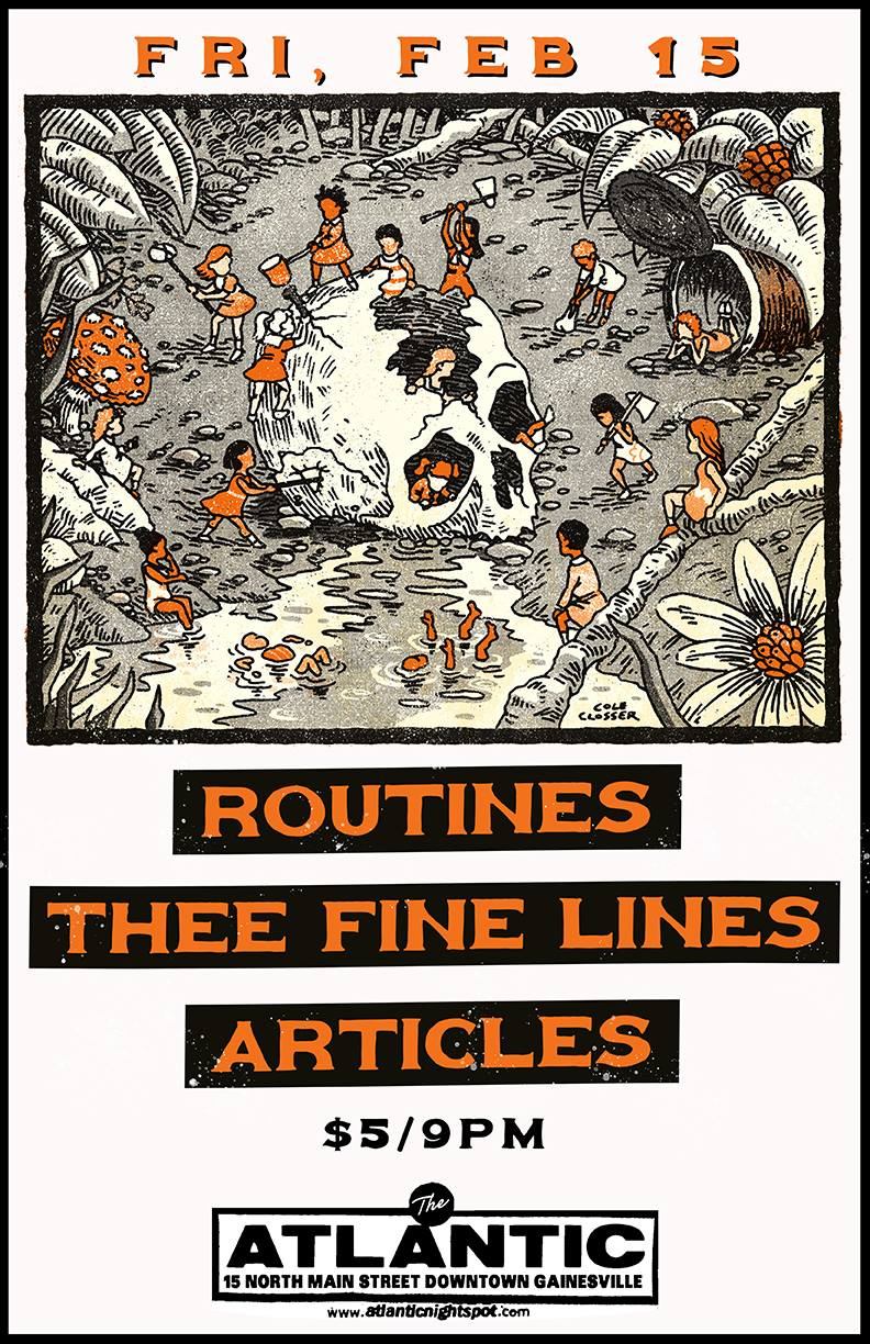 Friday, Feb 15 The Atlantic Presents:  Routines |  https://routinesfla.bandcamp.com/releases    Thee Fine Lines  | (Springfield, Missouri)  https://theefinelines.bandcamp.com/   Articles |  https://articlesgnv.bandcamp.com/   Mercy Mercy | Jacksonville |  https://mercy-mercy.bandcamp.com/track/the-earth-was-flat   9pm / $5