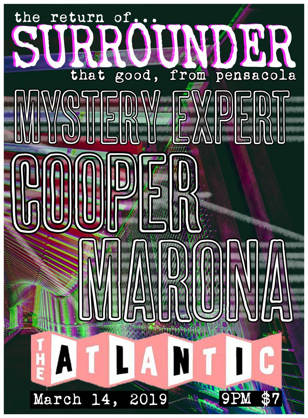 Thursday, March 14th  Surrounder, From Pensacola, my faves!  https://surrounderband.bandcamp.com/   Mystery Expert! - them jams  Cooper - songs about magic man  https://cooperpc.bandcamp.com/album/something-different   Marona - accoustic from pensacola  9pm / $7