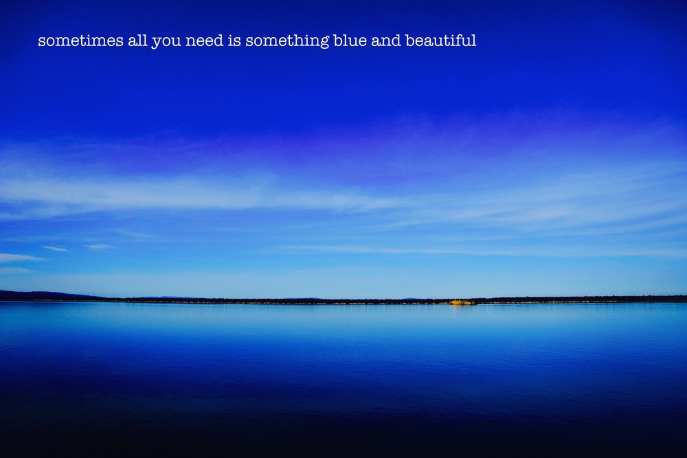 sometimes all we need is is something blue and beautiful