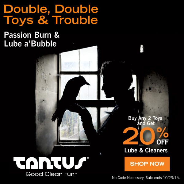 "Image showsthe silhouette of a person holding a raven in their hand with a window in the backgroun, and the text: ""Double Double Toys & Trouble, Passion Burn & Lube a'Bubble"" as well as ""Buy Any 2 Toys and Get 20% off Lube & Cleaners"" Click on the image to learn more!"