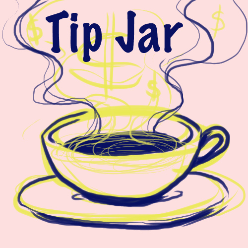 "Image Description: a pale cherryblossom pink background features a rough and sketchy illustration of a cappuccino in acidic yellow-green and navy blue. Steam rising from the coffee contains subtle dollar signs and the words ""Tip Jar"" in navy blue."