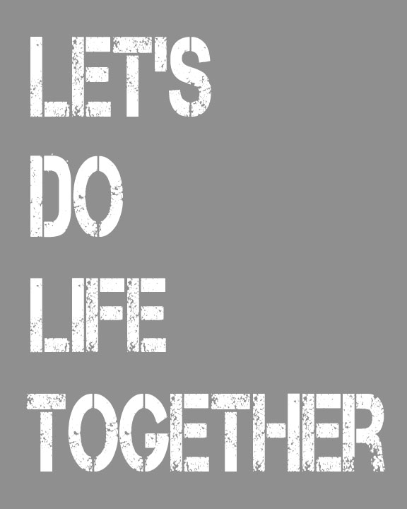 Let's Do Life Together - Free Printable - Gray and White