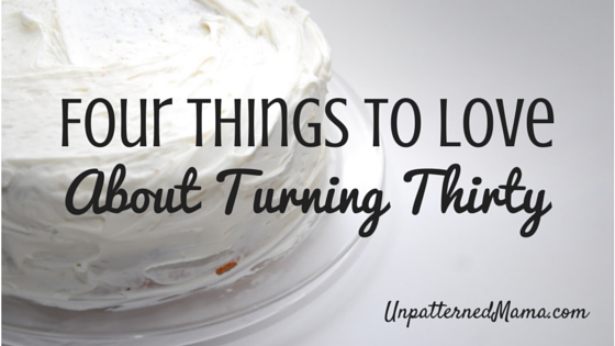Four Things to Love About Turning Thirty