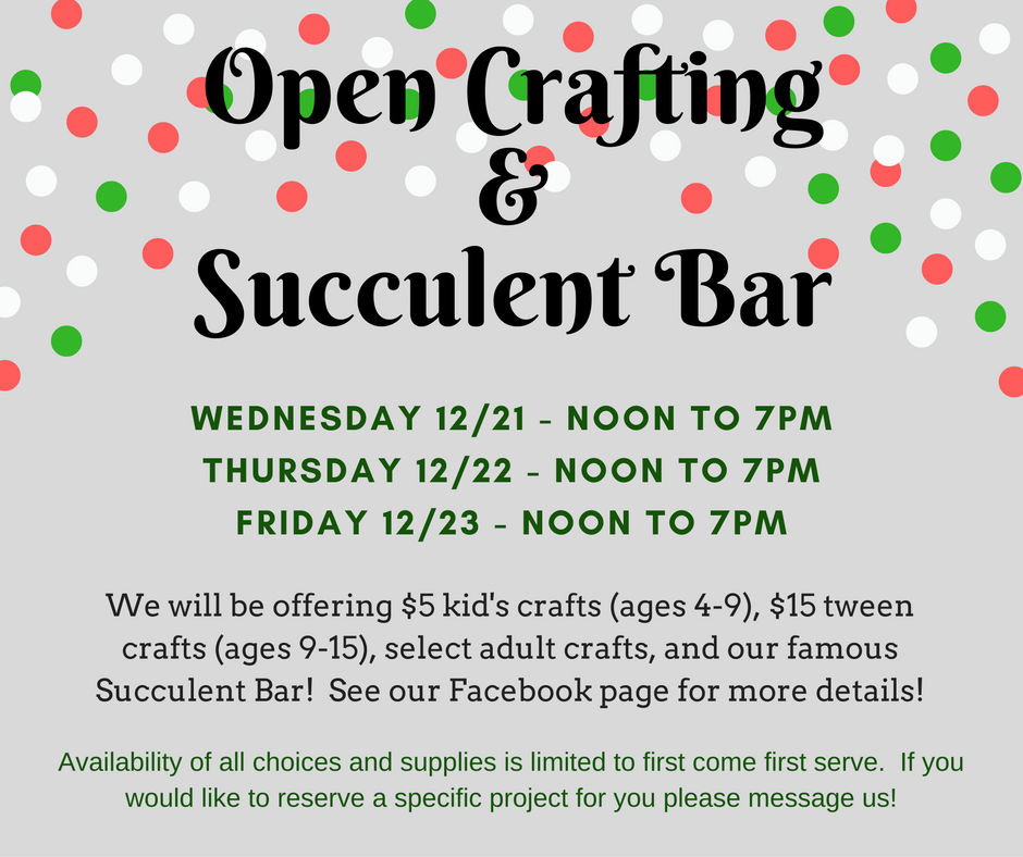 We are opening up our studio for you to get some crafty time in before the holiday weekend! We will have $5 kids crafts (ages 4-9), $15 tween crafts (ages 9-15), a SUCCULENT BAR (!!!), and select adult crafts. Come in and make something for yourself or to gift to a friend or relative!      Availability of all choices and supplies is limited to first come first serve. If you would like to reserve a specific project for you please message us!      Kid's crafts include wintery-themed sun-catchers, jewelry, Christmas ornaments, beaded snowflakes, paper snowmen, and fun sticker crafts.    Tween crafts include string art, stenciled paintings, felt flowers on canvas, and mini quote signs.    And our succulent bar and retai  l store will be open with 10% off of your purchase!  Adult open crafting is only available by appointment only. To make an appointment please email us at info@themakeryomaha.com or send us a Facebook message with a description or picture of the project that you'd like to make. In order to accomodate everyone we are requiring that you make an appointment prior to arriving.  Come and make something special for yourself or to gift to a friend!  Wednesday, December 21st - Noon to 7pm Thursday, December 22nd - Noon to 7pm Friday, December 23rd - Noon to 7pm  Happy Holidays!