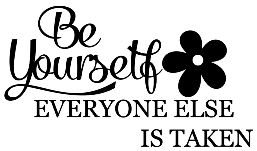 Be Yourself, Everyone Else is Taken