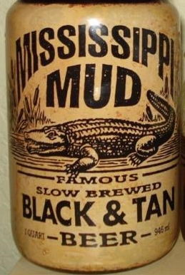 Mississippi Mud Black and Tan   A well-balanced pilsner and porter, premixed for your pleasure. Good, easy drinking, and it will get you fucked up real quick.  Rating: 7.5/10