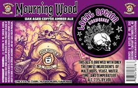 Local Option Brewing's Mourning Wood Coffee Amber Ale   Its an amber ale billed as a coffee flavored beer. The coffee flavor is a bit more over powering than the amber flavor, but it is overall a refreshing choice. The balance between amber and coffee flavors could be improved. Also, you can make more dick jokes!  Rating: 7.76/10