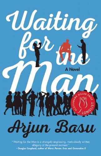 Waiting for the Man: A Novel by Arjun Basu