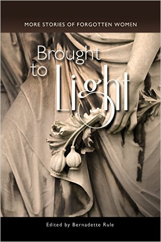 Brought to Light : More Stories of Forgotten Women by Bernadette Rule