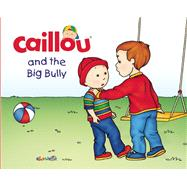 Caillou and the Big Bully (9782897181994)