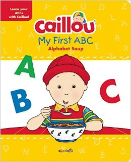 Caillou: My First ABC, Alphabet Soup (9782897182014)