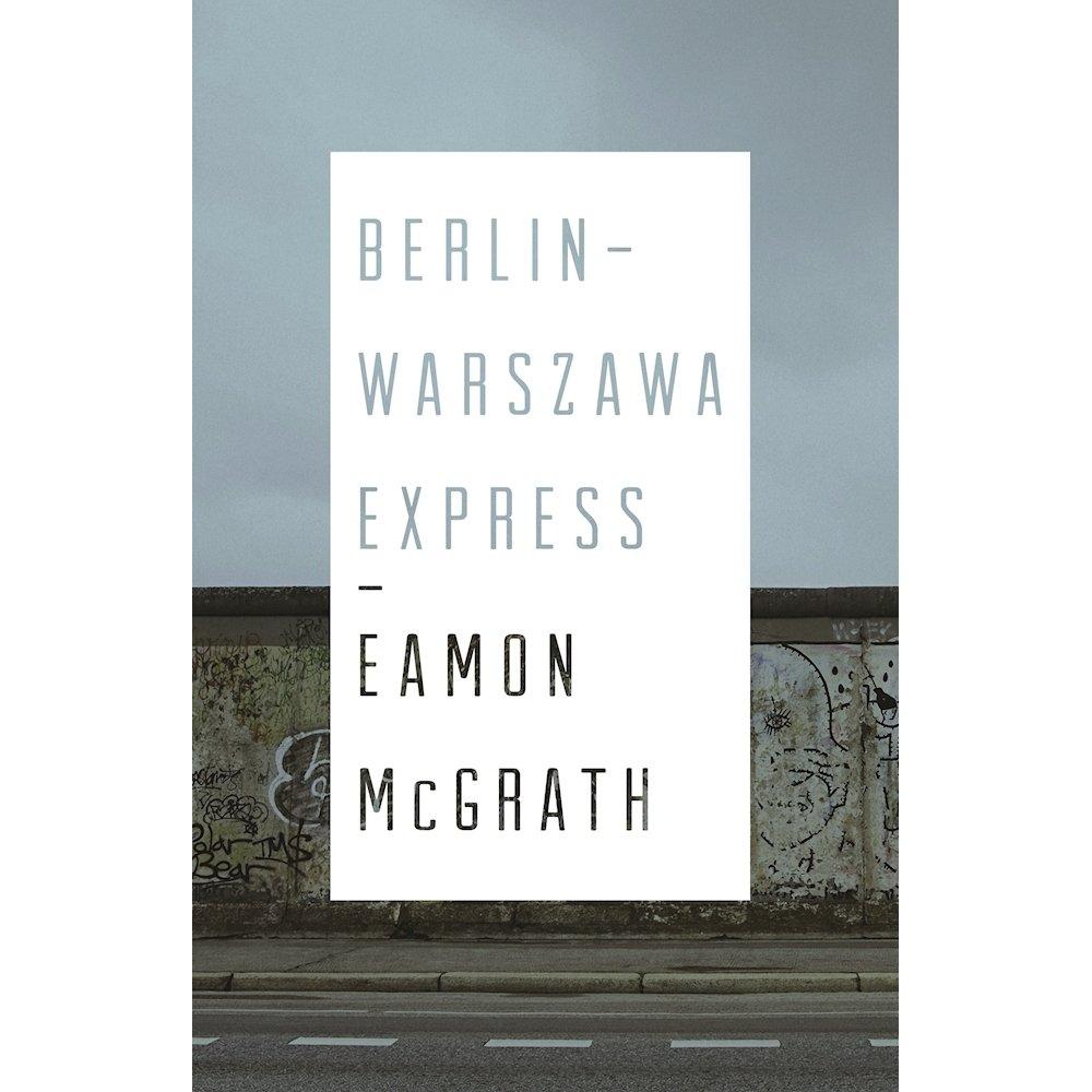 Berlin  -Warszawa Express  by Eamon McGrath, paper / May 2017, 9781770413283, $19.95