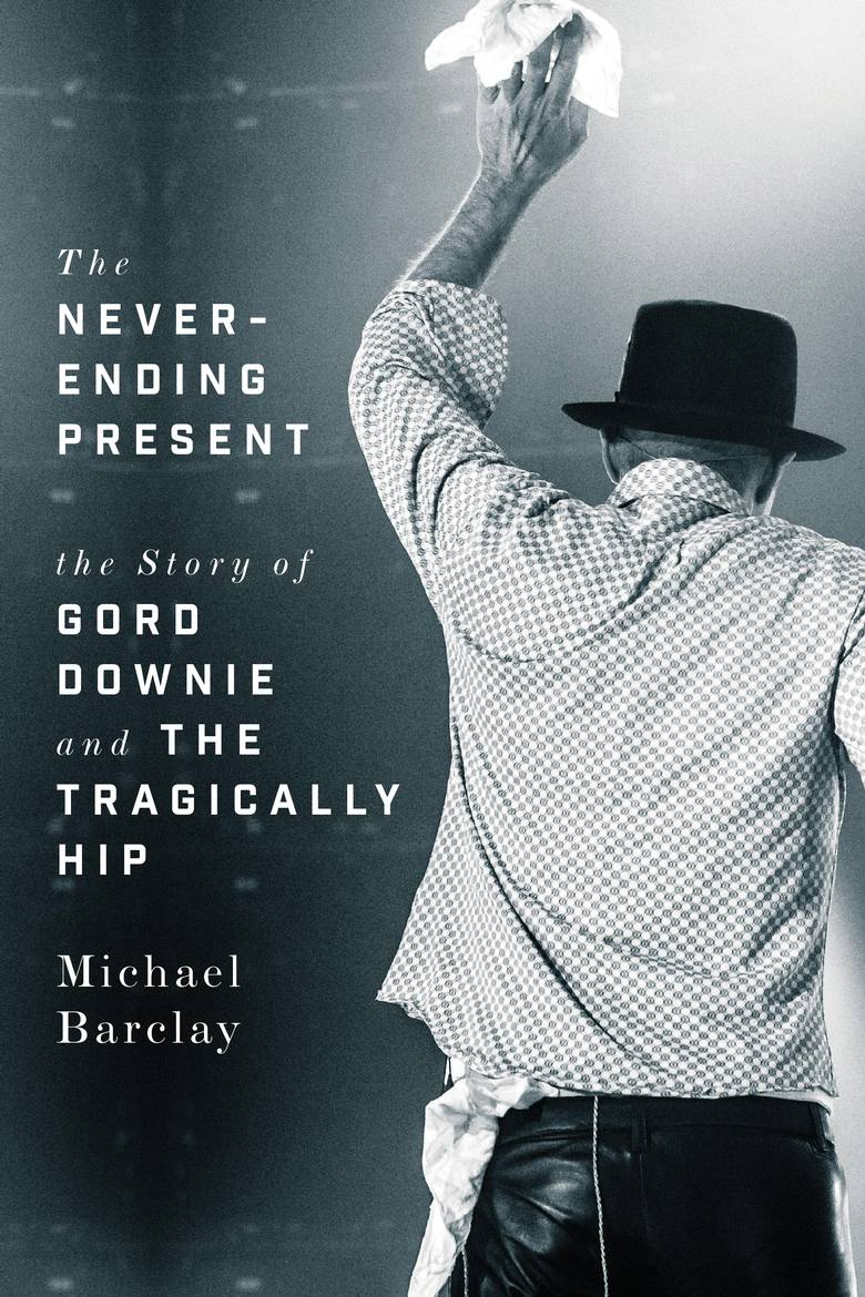 The Never-Ending Present: The Story of Gord Downie and The Tragically Hip By Barclay Michael  9781770414365 |$34.95. Hardcover | Pub Date: 4/3/2018 |ECW Press / Jaguar Book Group