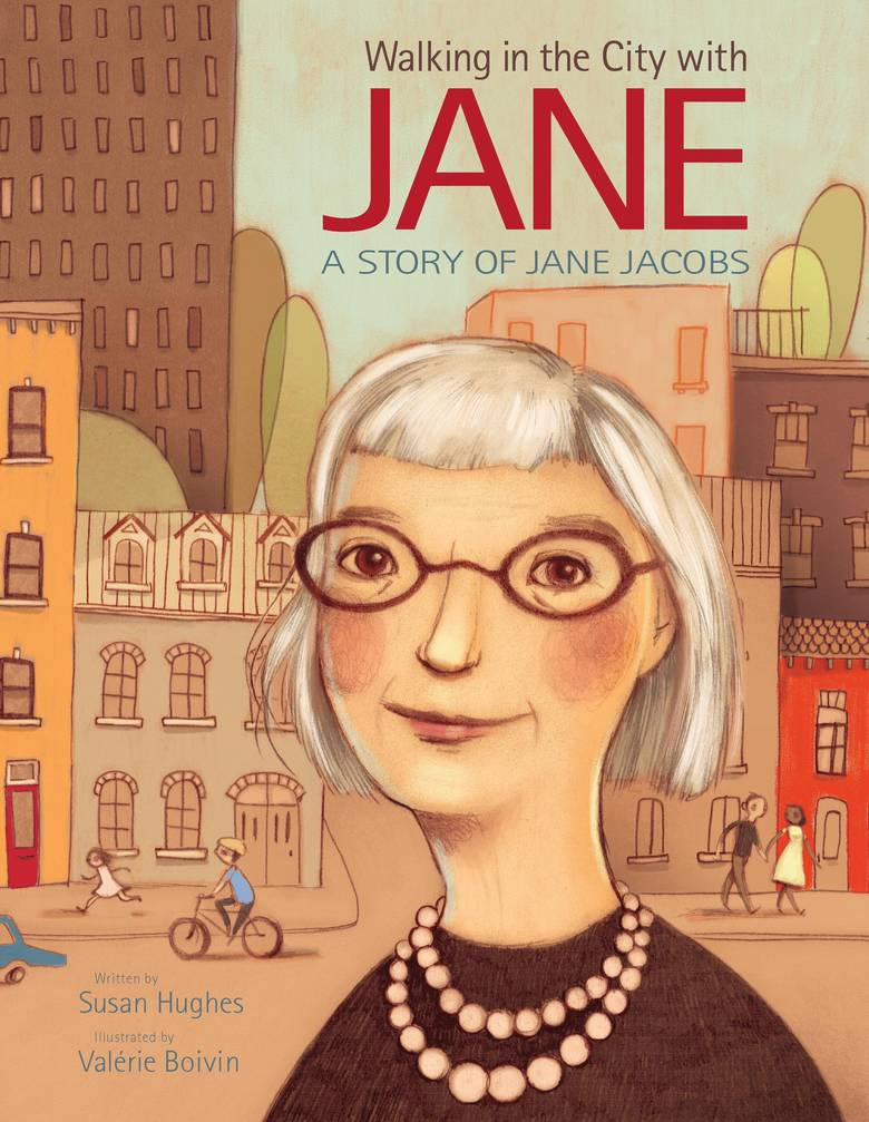 Walking in the City with Jane: A Story of Jane Jacobs  By Hughes, Susan / Boivin, Valérie  9781771386531 | $19.99. Hardcover | Pub Date: 4/3/2018 | Kids Can Press / Hachette Book Group