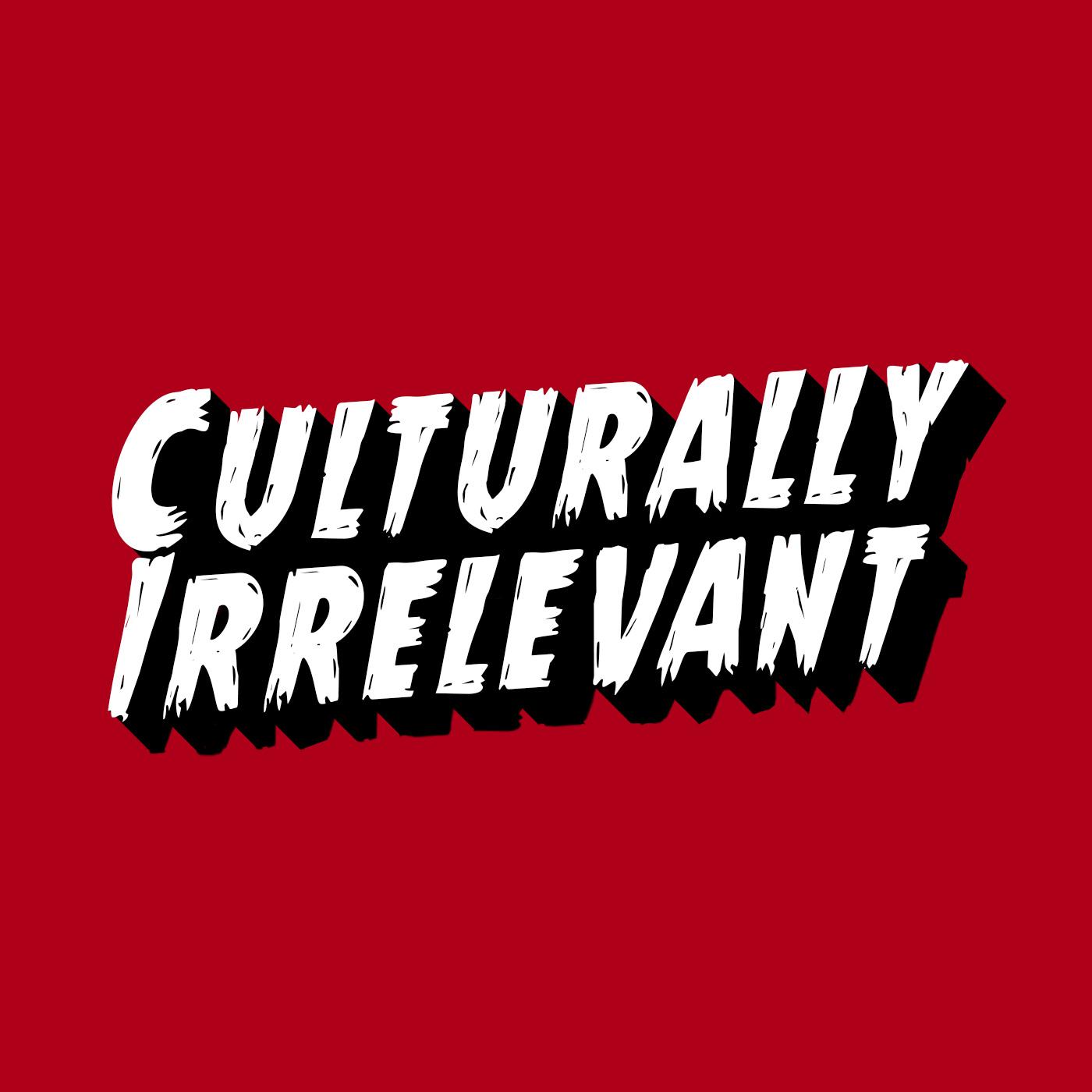 Culturally Irrelevant