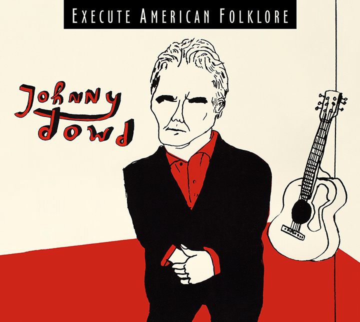 Johnny Dowd_Execute American Folklore.jpg