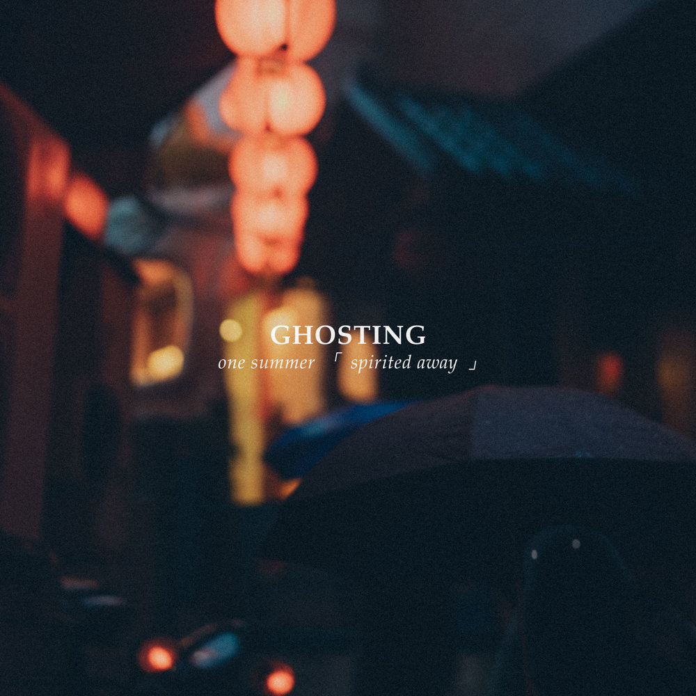 One Summer「 Spirited Away 」- Ghosting
