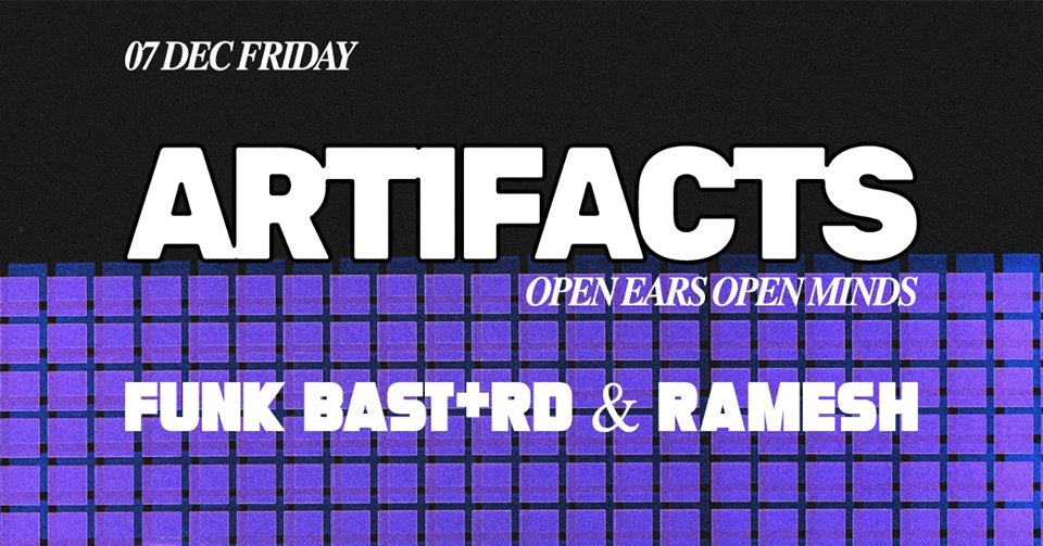 Artifacts  is essentially a night catered to musical diversity and exploration. Inspired by the culture of listening and appreciation in outlets like Brilliant Corners and Spiritland in London, it's about sharing the spectrum of music that would otherwise be rarely heard in a traditional club setting. Seamless mixing is secondary and selection is the key ingredient of the night. Both FUNK BSTRD and Ramesh have been veterans in the music game, be it dj-ing, promoting and collecting music. But due to their hectic schedules, both have rarely been able to come together in a space to play the music that's close to their hearts and 'Artifacts' aim to do just that.   So come with an open mind and ears - we would love to see u there.  $5 beer specials all night long.