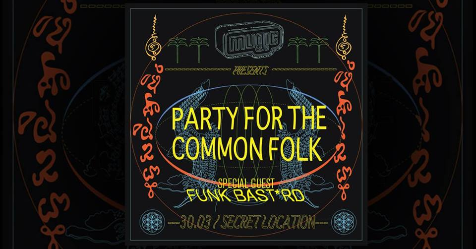 (((M U G I C Presents: Party For The Common Folk w/ Special Guest Funk Bast*rd))) Saturday Night.....30.03.19.....2200  After 10 years of throwing parties in Singapore and around Asia our passion for freaky fun has only grown. Party For The Common Folk is all about sharing what we love with the people that we love. We invite you to come and get freaky with us!!  In the coming weeks we will be releasing the location of the party and some insider tips to maximize your party experience. Mark yourself as [GOING] to receive the all the party updates.  SPECIAL GUEST: .....from Darker Than Wax..... -  FUNK BSTRD                       & .....The  M U G I C  Crew..... -  Dang Chau  -  Kentaro Taniguchi  -  Mislav Bobic  -  MyHero  -  Ulysses   LIVE VIDEO PERFORMANCE & ARTWORK:  Reza Hasnee
