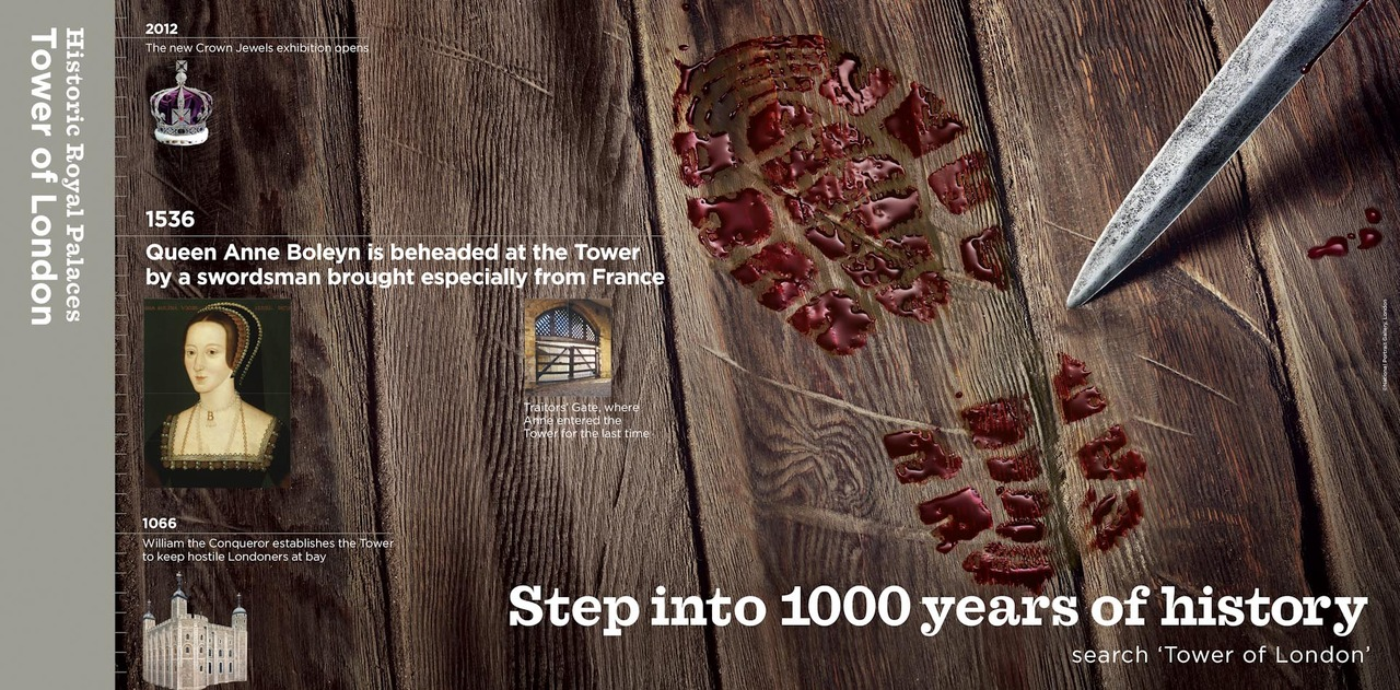 Client : Tower of London   Agency : M and C Saatchi   Art Director : Paul Pickersgill