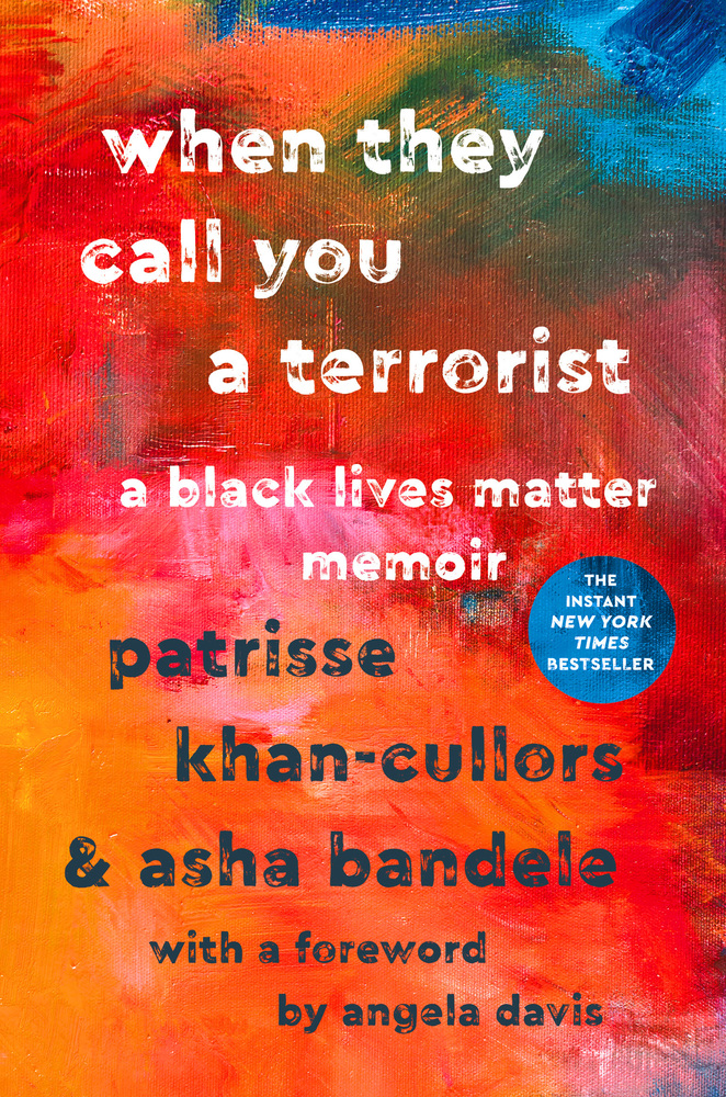 WHEN THEY CALL YOU A TERRORIST: A BLACK LIVES MATTER MEMIOR by Patrisse Khan-Cullors and asha bandele   Raised by a single mother in an impoverished neighborhood in Los Angeles, Patrisse Khan-Cullors experienced firsthand the prejudice and persecution Black Americans endure at the hands of law enforcement. For Patrisse, the most vulnerable people in the country are Black people. Deliberately and ruthlessly targeted by a criminal justice system serving a white privilege agenda, Black people are subjected to unjustifiable racial profiling and police brutality. In 2013, when Trayvon Martin's killer went free, Patrisse's outrage led her to co-found Black Lives Matter with Alicia Garza and Opal Tometi.  Condemned as terrorists and as a threat to America, these loving women founded a hashtag that birthed the movement to demand accountability from the authorities who continually turn a blind eye to the injustices inflicted upon people of Black and Brown skin.  Championing human rights in the face of violent racism, Patrisse is a survivor. She transformed her personal pain into political power, giving voice to a people suffering inequality and a movement fueled by her strength and love to tell the country—and the world—that Black Lives Matter.   When They Call You a Terrorist  is Patrisse Khan-Cullors and asha bandele's reflection on humanity. It is an empowering account of survival, strength and resilience and a call to action to change the culture that declares innocent Black life expendable.