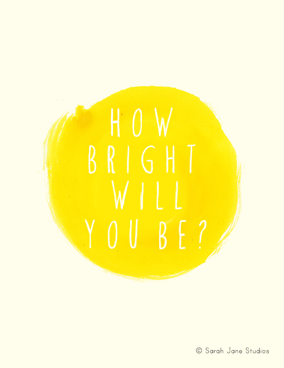 how bright will you be?
