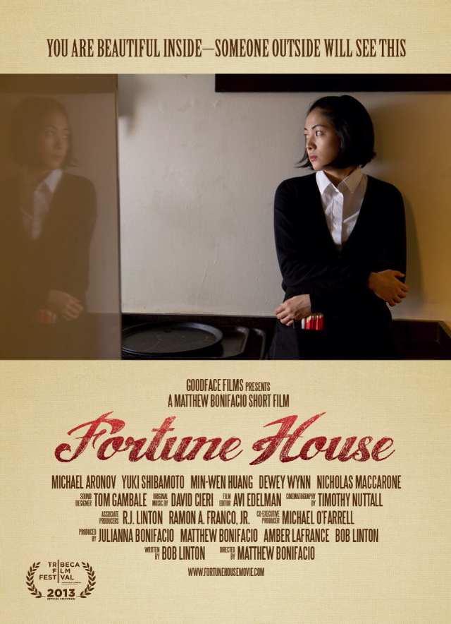 Fortune House (2013 - Short)   ASSISTANT TO THE PRODUCER  Now Available on:  iTunes   Official Selection: Tribeca Film Festival 2013 Nantucket Film Festival Heartland Film Festival 2013 Williamstown Film Festival New Haven International Film Festival 2014 Florida Film Festival 2014 Athens International Film and Video Festival 2014