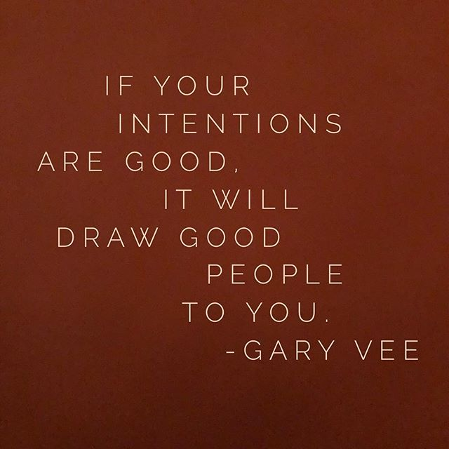 🌟If your intentions are good, it will draw good people to you. -Gary Vee #instagood