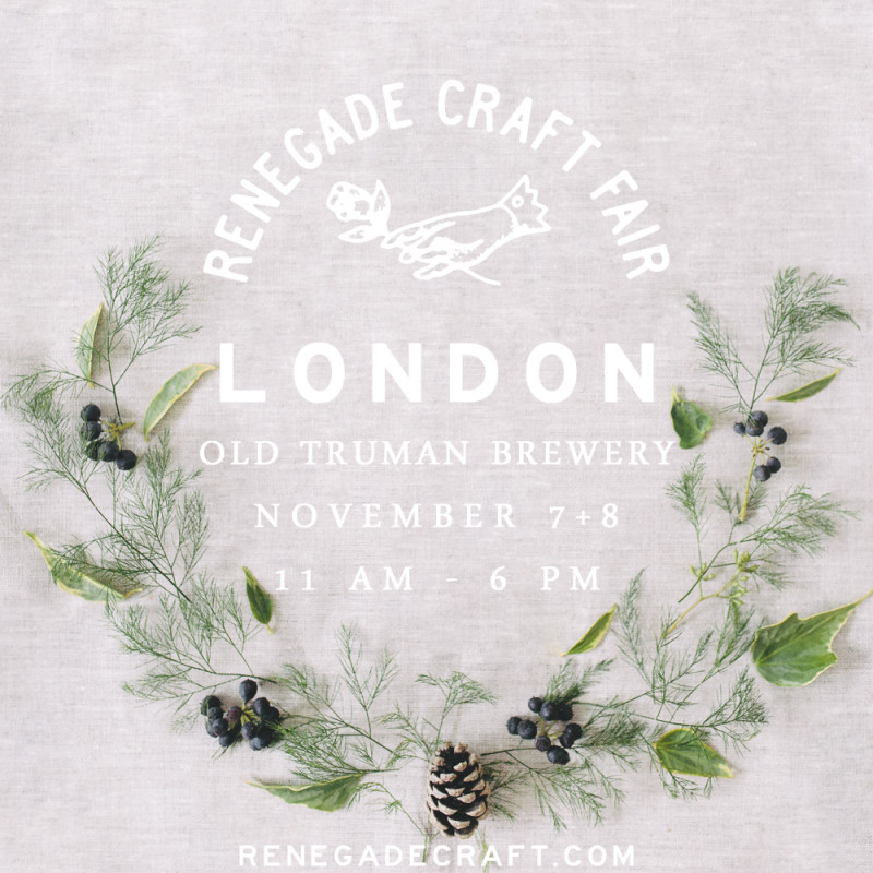 FIND US AT RENEGADE CRAFT FAIR LONDON AT THE OLD TRUMAN BREWERY ON STAND 40