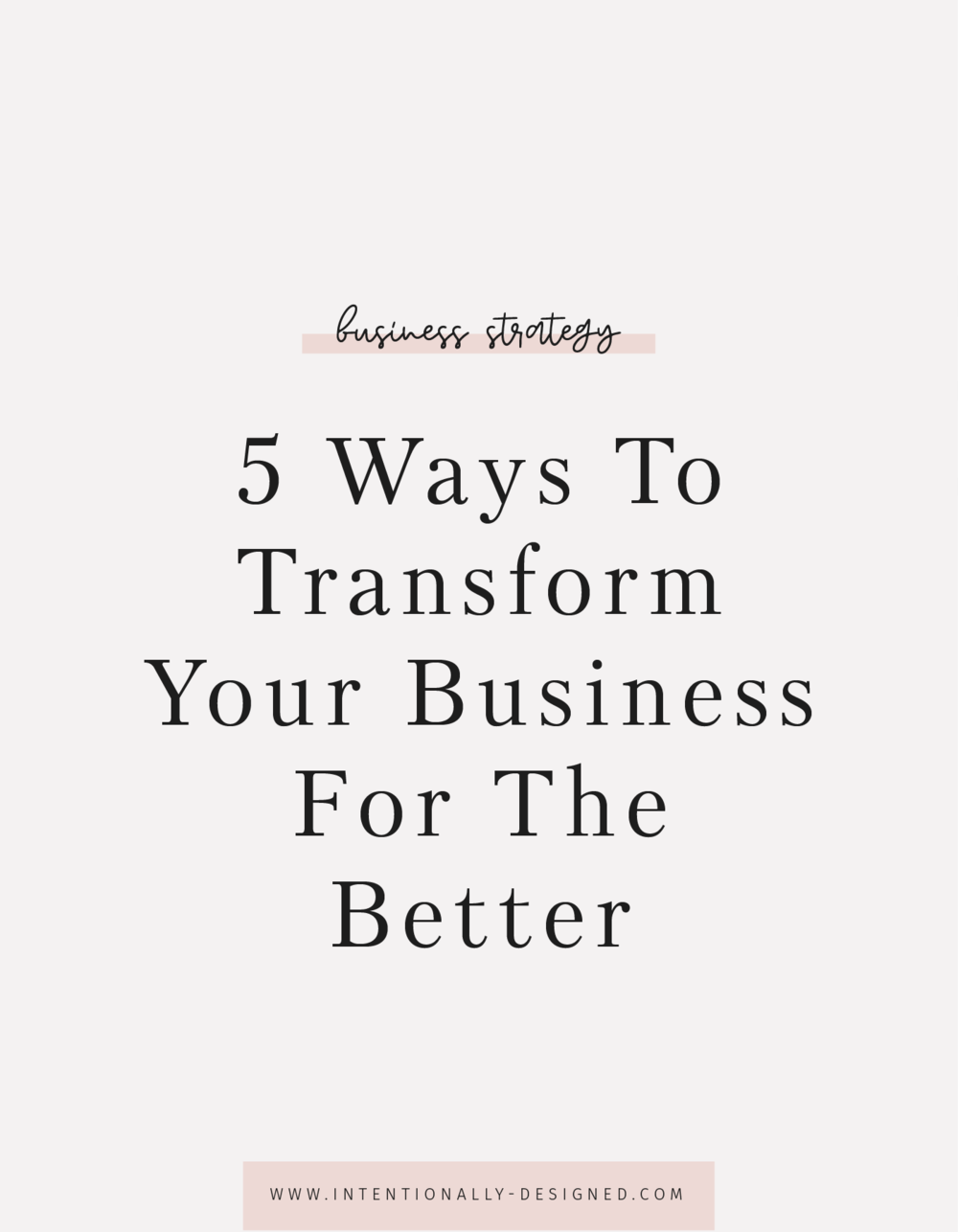 5 Ways To Transform Your Business For The Better
