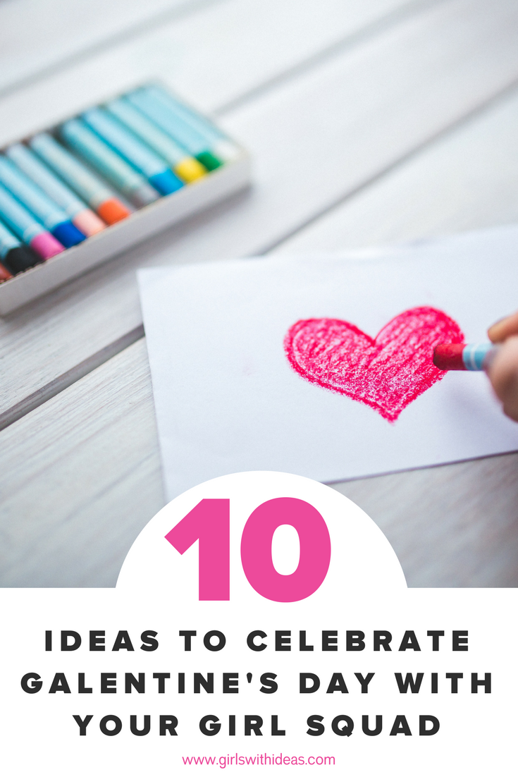 Top 10 Ideas to Celebrate Galentine's Day with your Girl Squad from Girls With Ideas
