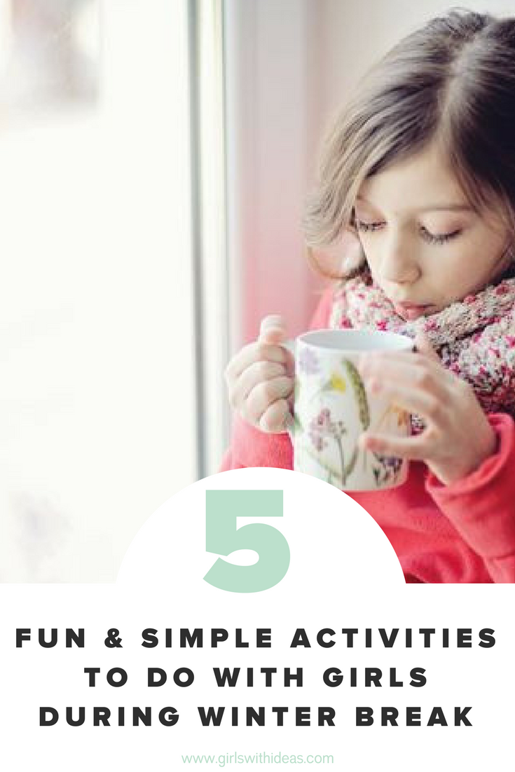 5 Fun & Simple Activities to do With Girls During Winter Break from   www  .  girls    withideas  .  com