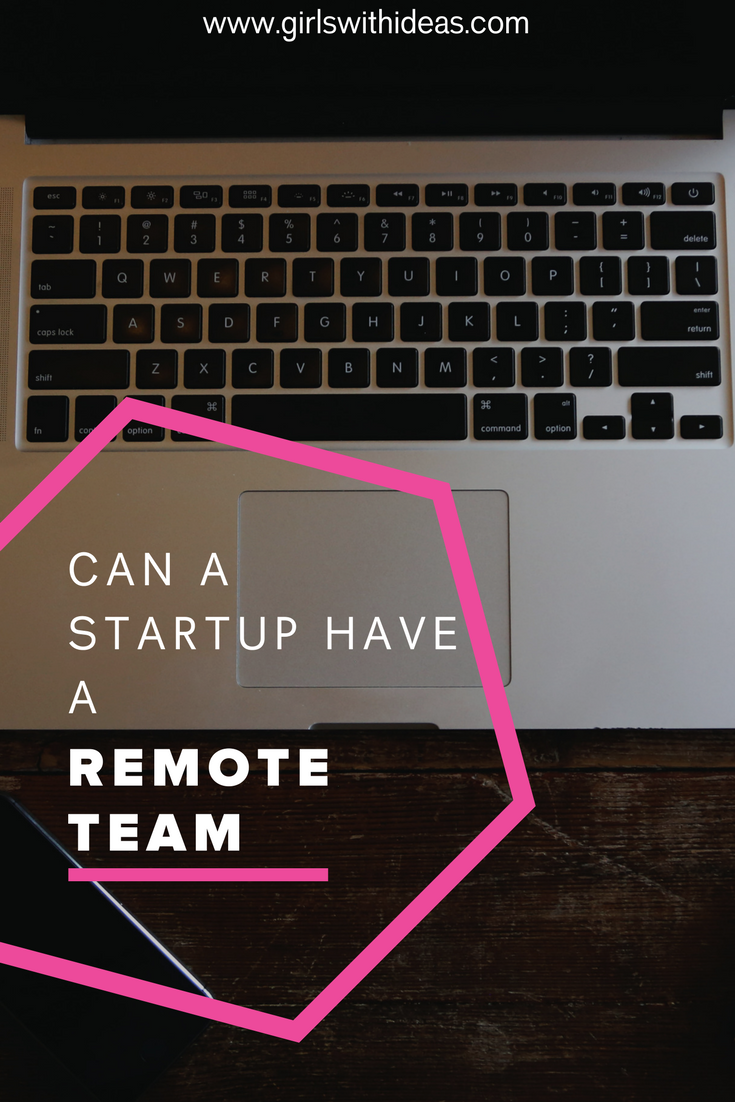 Can a Startup Have a Remote Team? from   www  .  girl    swithideas  .  com