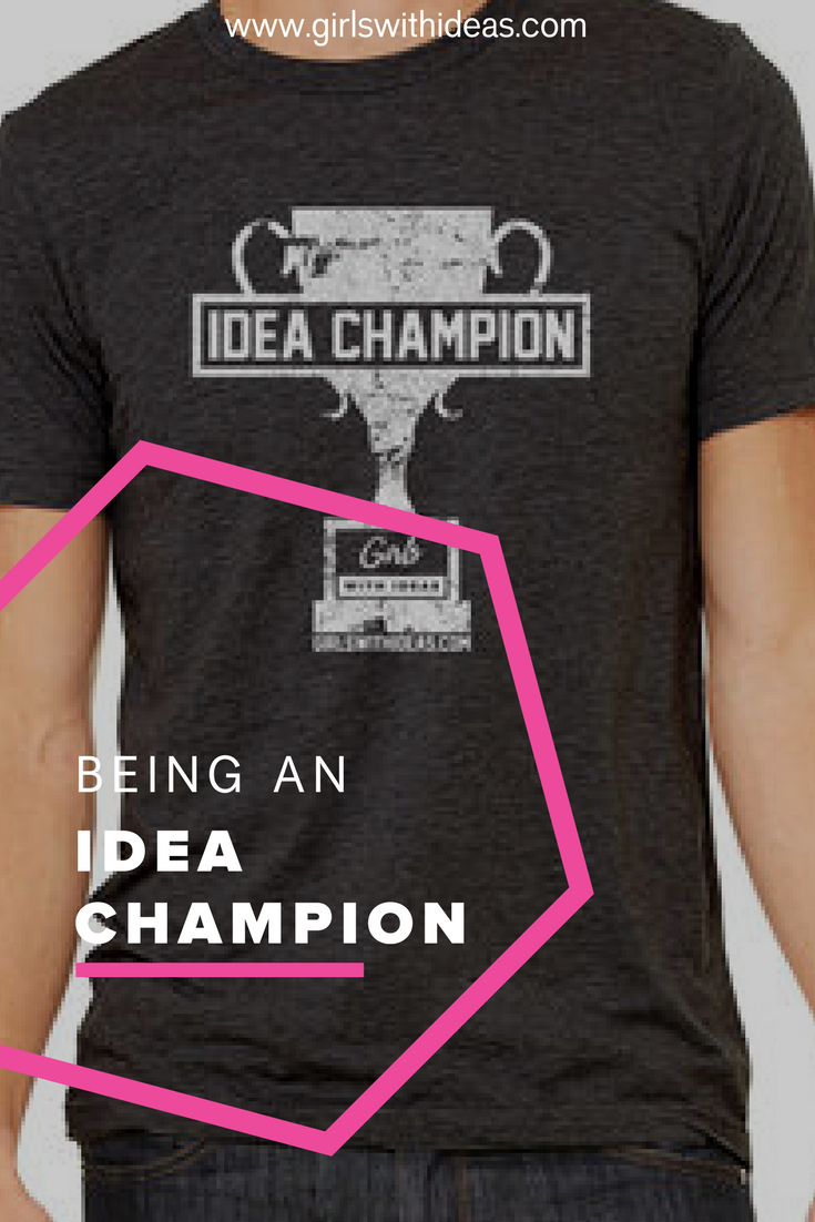 Being an Idea Champion from   www  .  girls    withideas  .  com
