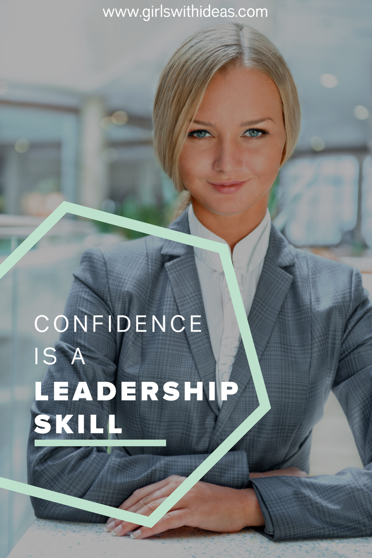 Confidence is a Leadership Skill from   www  .  gi    rlswithideas  .  com
