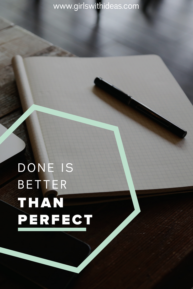 Done is Better Than Perfect from   www  .  gi    rlswithideas  .  com