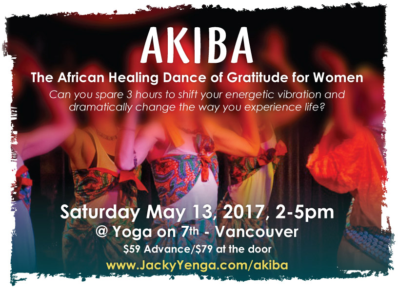 Akiba means Thank You. The expression of gratitude is an important practice in many ancient traditions, to connect with Spirit and experience abundance in life. Join Village Wisdom Messenger Jacky Arrah Yenga, to learn more about the experience and the expression of Gratitude as practiced by African tribes. We dance our gratitude in order to generate the feelings of gratitude from within, and to broadcast this particular inner state of being out to the Universe. This is an opportunity for you to check in and reset your happy buttons as you continue to manifest the life you want to live in 2017, with more creative energy. By taking the time to feel and express Gratitude, we are holding the intention to attract experiences that will match this high vibrational energy. And we use African dance to go beyond our mental intention and into the actual physical expression of gratitude, to help you deliver this empowering message to the universe!