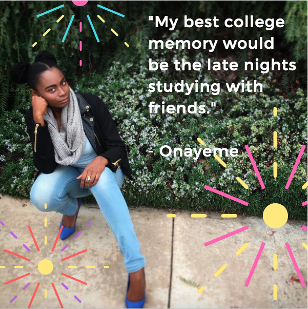 """My best college memory would be the late nights studying with friends for a big exam...That comradery is something that I will cherish forever."" -Onayeme Jelugbo"