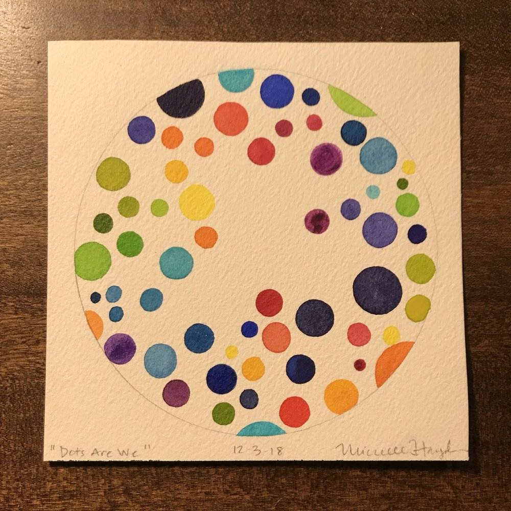 """I always think dots are going to be relaxing and mindless— until I paint the first one and remember that is when made with crayons.  Nevertheless, I sank into the rhythm of making one after the other, soothed by knowing the colors of the rainbow that began to fill the page.  I thought much about the diversity each of us beings to life and how we are all connected to one another, whether or not our edges ever touch..."""