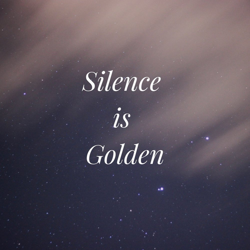 silence is golden They say silence is golden, i believe it to true, because in that golden silence, my thoughts occur of you you are the flame in my candle.