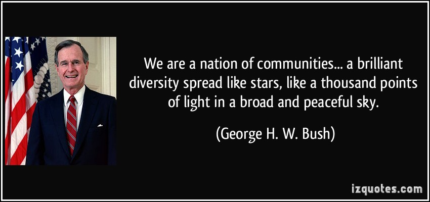 quote-we-are-a-nation-of-communities-a-brilliant-diversity-spread-like-stars-like-a-thousand-points-george-h-w-bush-28413.jpg
