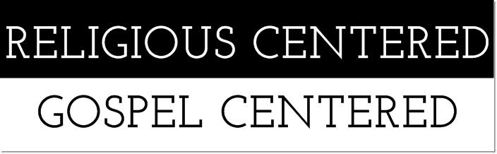 Religious Centered versus Gospel Centered Graphic