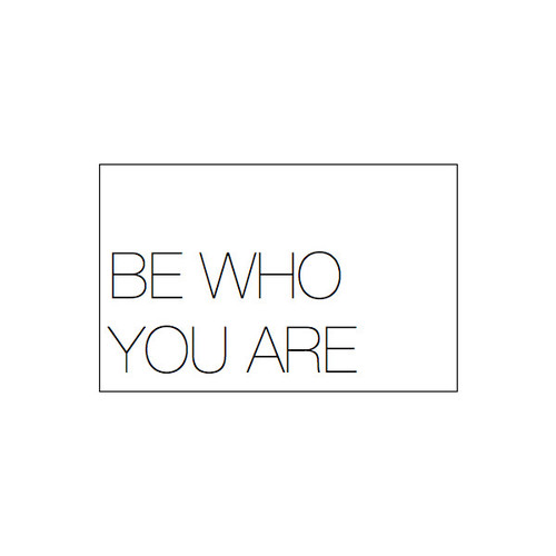 Because there is no one who can be you better than YOU can. xo -A