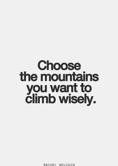 Because not every mountain is your business to climb. xo -A