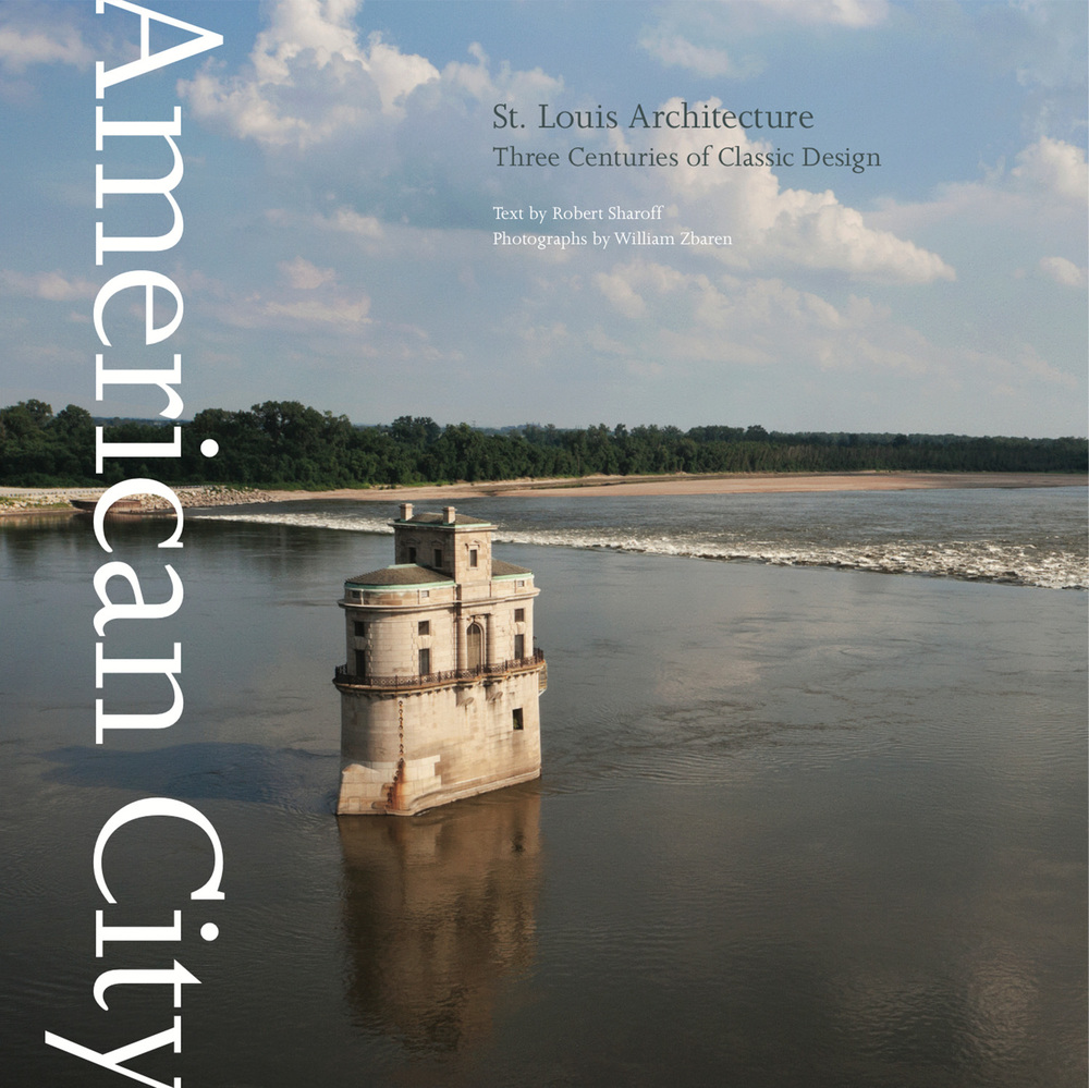 """American City: St. Louis Architecture : Three Centuries of Classic Design"" / Photographs by Bill Zbaren / Text by Robert Sharoff / Published by the Images Publishing Group"