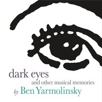 Ben Yarmolinsky - Dark Eyes